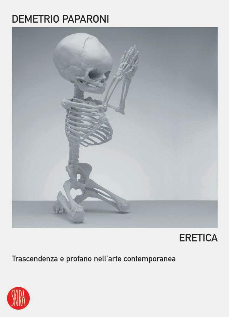 ERETICA  / Trascendenza e profano nell'arte contemporanea / Skira 2006
