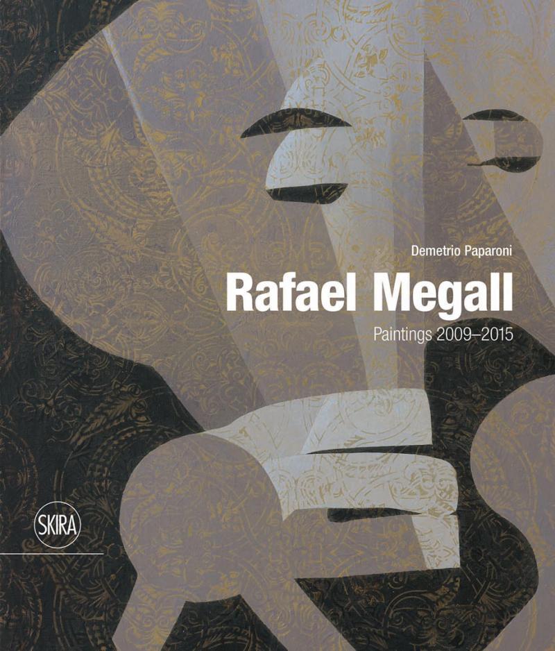 RAFAEL MEGALL Paintings 2009-2015 Skira 2015