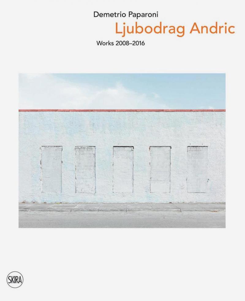 LJUBODRAG ANDRIC Works 2008-2016 / Skira 2016