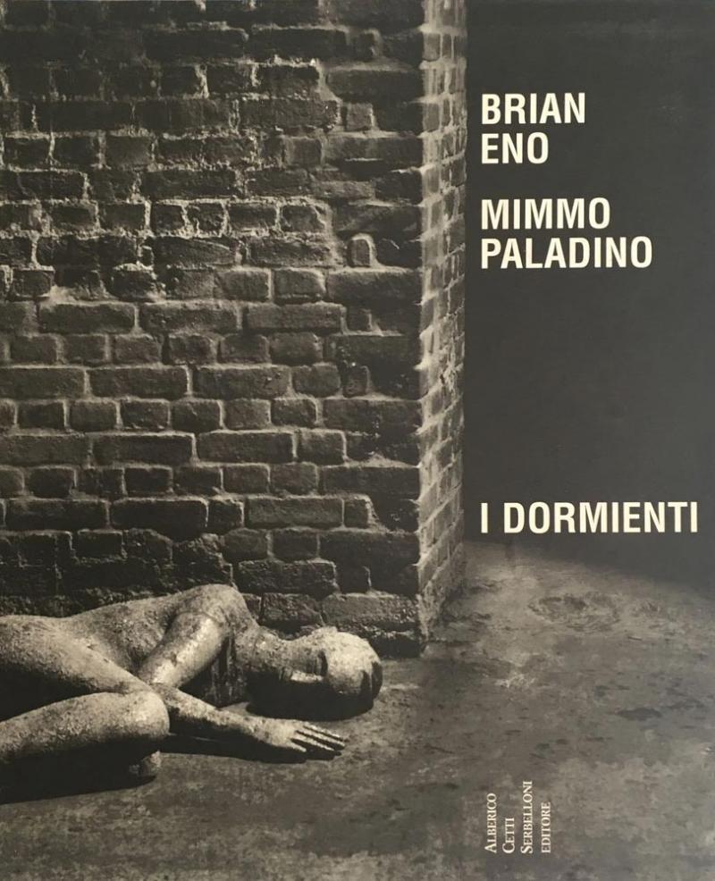 BRIAN ENO & MIMMO PALADINO / I DORMIENTI   Alberico Cetti Serbelloni Editore 2000