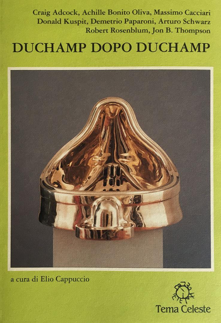ARTHUR C. DANTO, MASSIMO CACCIARI E ALTRI / Duchamp dopo Duchamp /Tema celeste edizioni  1993